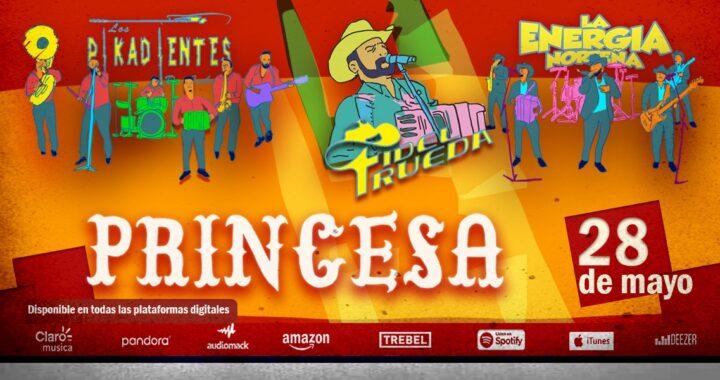 """Los Pikadientes de Caborca, La Energía Norteña y Fidel Rueda lanzan """"Princesa»"""